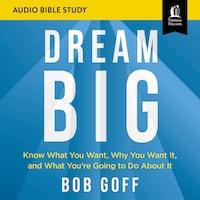 Dream Big: Audio Bible Studies