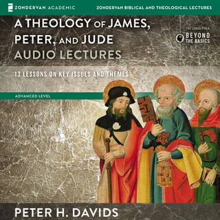 Theology of James, Peter, and Jude: Audio Lectures