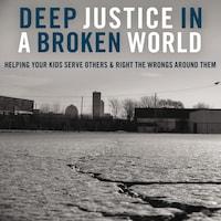 Deep Justice in a Broken World