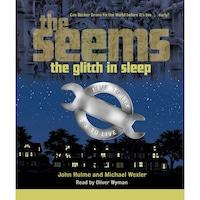 The Glitch in Sleep - The Seems, Book 1 (Unabridged)