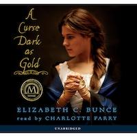 A Curse Dark As Gold (Unabridged)