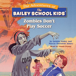 Zombies Don't Play Soccer - Adventures of the Bailey School Kids, Book 15 (Unabridged)