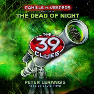 The Dead of Night - The 39 Clues: Cahills vs. Vespers, Book 3 (Unabridged)