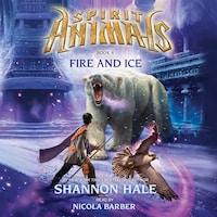 Fire and Ice - Spirit Animals 4 (Unabridged)