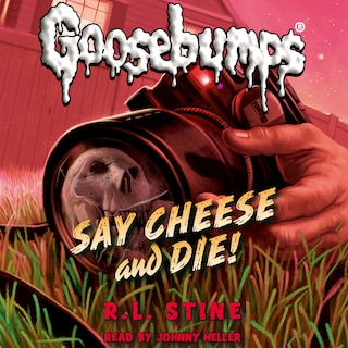 Say Cheese and Die! - Classic Goosebumps 8 (Unabridged)