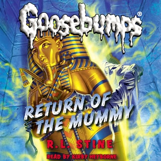 Return of the Mummy - Classic Goosebumps 18 (Unabridged)