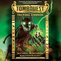 The Final Kingdom - Tombquest 5 (Unabridged)