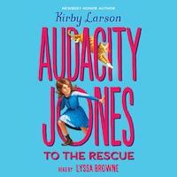 Audacity Jones to the Rescue - Audacity Jones 1 (Unabridged)