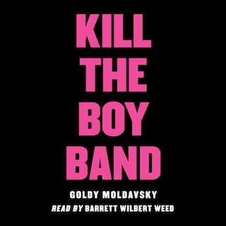 Kill the Boy Band (Unabridged)