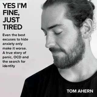 Yes I'm fine, just tired: Even the best excuses to hide anxiety only make it worse. A true story of panic, OCD and the search for identity