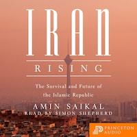 Iran Rising - The Survival and Future of the Islamic Republic (Unabridged)