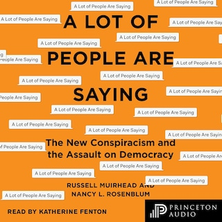 A Lot of People Are Saying - The New Conspiracism and the Assault on Democracy (Unabridged)