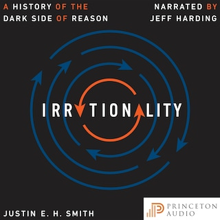 Irrationality - A History of the Dark Side of Reason (Unabridged)