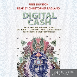 Digital Cash - The Unknown History of the Anarchists, Utopians, and Technologists Who Created Cryptocurrency (Unabridged)
