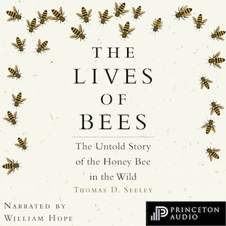 The Lives of Bees - The Untold Story of the Honey Bee in the Wild (Unabridged)