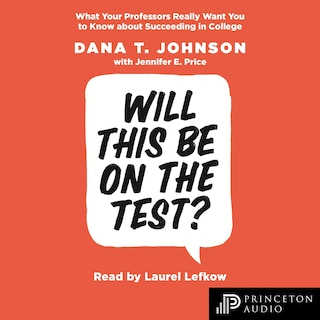 Will This Be on the Test? - What Your Professors Really Want You to Know about Succeeding in College (Unabridged)