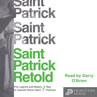 Saint Patrick Retold - The Legend and History of Ireland's Patron Saint (Unabridged)