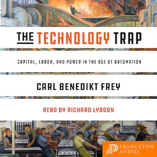 The Technology Trap - Capital, Labor, and Power in the Age of Automation (Unabridged)
