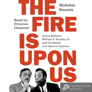 The Fire Is upon Us - James Baldwin, William F. Buckley Jr., and the Debate over Race in America (Unabridged)