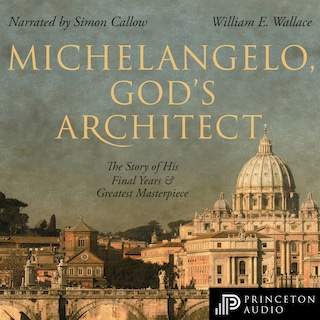 Michelangelo, God's Architect - The Story of His Final Years and Greatest Masterpiece (Unabridged)