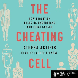 The Cheating Cell - How Evolution Helps Us Understand and Treat Cancer (Unabridged)