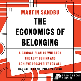 The Economics of Belonging - A Radical Plan to Win Back the Left Behind and Achieve Prosperity for All (Unabridged)