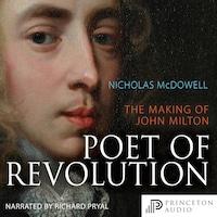Poet of Revolution - The Making of John Milton (Unabridged)