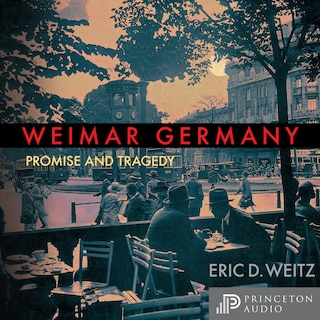 Weimar Germany - Promise and Tragedy, Weimar Centennial Edition (Unabridged)