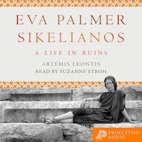 Eva Palmer Sikelianos - A Life in Ruins (Unabridged)