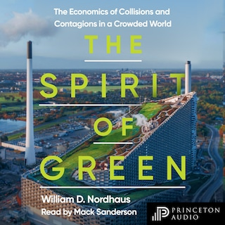 The Spirit of Green - The Economics of Collisions and Contagions in a Crowded World (Unabridged)