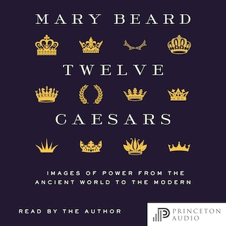 Twelve Caesars - Images of Power from the Ancient World to the Modern (Unabridged)
