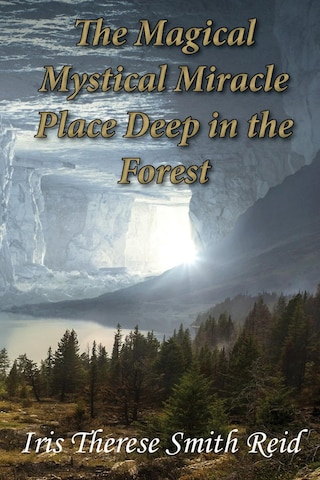 The Magical Mystical Miracle Place Deep in the Forest