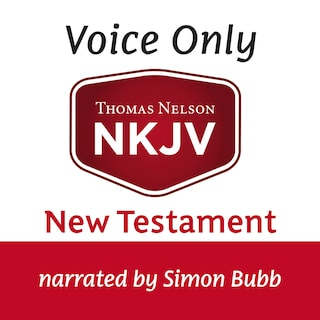 Voice Only Audio Bible - New King James Version, NKJV (Narrated by Simon Bubb): New Testament
