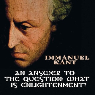 An Answer to the Question: What is Enlightenment? - Immanuel Kant - Ljudbok  - BookBeat