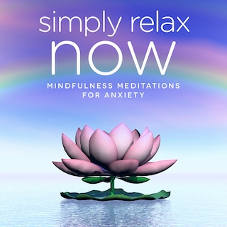 Simply Relax NOW: Mindfulness & Hypnosis Meditations