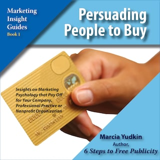 Persuading People to Buy - Marketing Insight Guides, Book 1 (Unabridged)