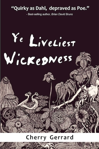 Ye Liveliest Wickedness