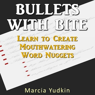 Bullets with Bite - Learn to Create Mouthwatering Word Nuggets (Unabridged)