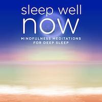Sleep Well NOW: Mindfulness & Hypnosis Meditations for Relaxation and Deep Sleep