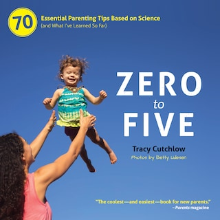Zero to Five - 70 Essential Parenting Tips Based on Science (and What I've Learned So Far) (unabridged)