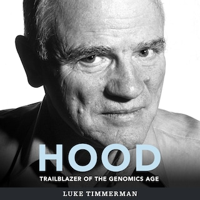 Hood - Trailblazer of the Genomics Age (unabridged)