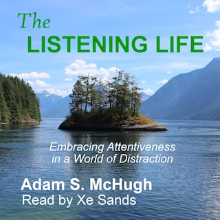 The Listening Life - Embracing Attentiveness in a World of Distraction (unabridged)