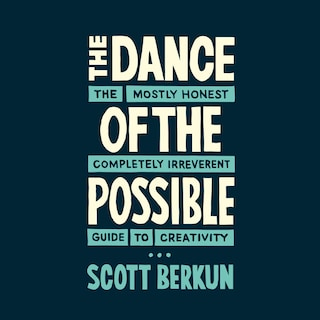 The Dance of the Possible - The Mostly Honest Completely Irreverent Guide to Creativity (unabridged)