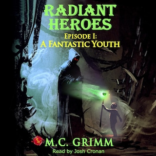 Radiant Heroes - Episode I: A Fantastic Youth
