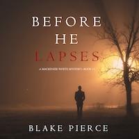 Before He Lapses (A Mackenzie White Mystery—Book 11)