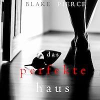 Das Perfekte Haus (Ein spannender Psychothriller mit Jessie Hunt – Band Drei)