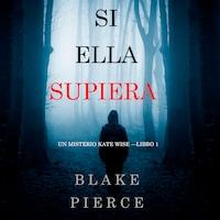 Si Ella Supiera (Un Misterio Kate Wise—Libro 1)