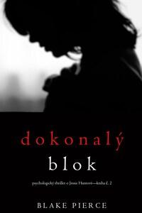Dokonalý blok (Psychologický thriller o Jessie Huntové—kniha druhá )