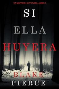 Si Ella Huyera (Un Misterio Kate Wise — Libro 5)