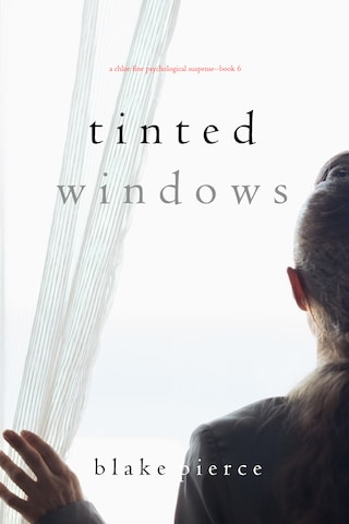 Tinted Windows (A Chloe Fine Psychological Suspense Mystery—Book 6)